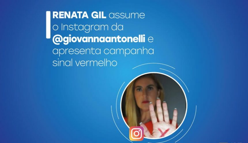 Renata Gil assume instagram da atriz Giovanna Antonelli e explica a campanha Sinal Vermelho